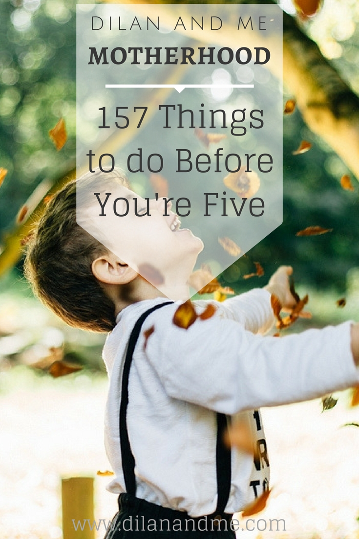 157 Things To Do Before You're Five - 157 ideas and activities for young children. Essential experiences for children under 5, and the best way to create a magical childhood and memories that last a lifetime. Summer activity ideas, Winter activities for kids, things to do at Christmas and loads more. Things to do this summer and all year round. Read more at dilanandme.com